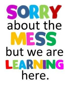 sorry about the mess quote